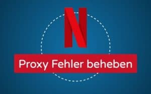Featured Image Netflix Proxy Fehler beheben