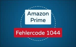 Featured Image Amazon Prime Fehlercode 1044