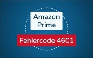 Featured Image Amazon Prime Fehlercode 4601